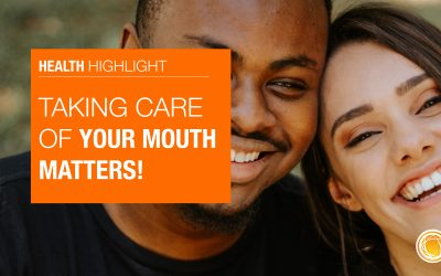 Taking care of your mouth matters!